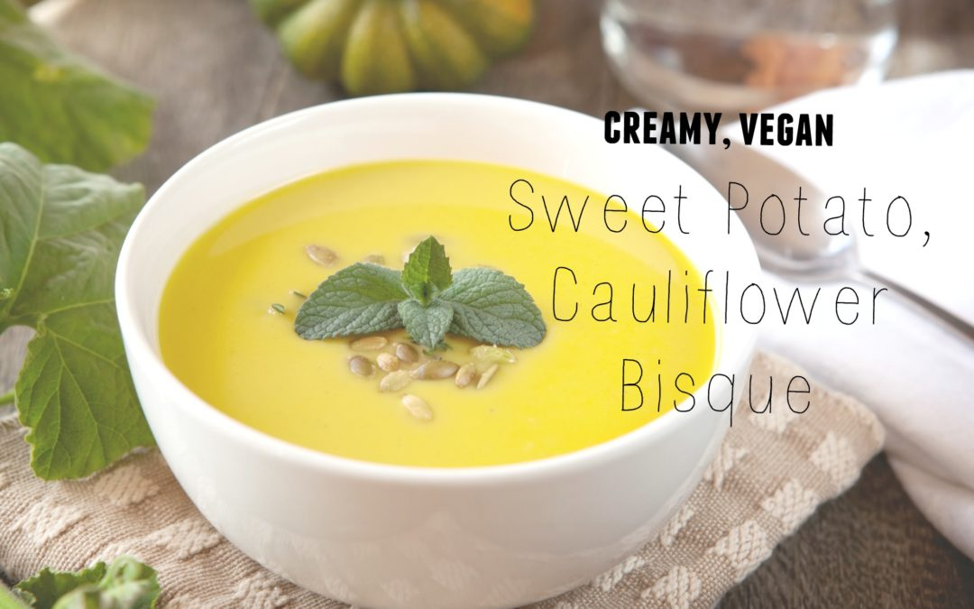 Vegan Sweet Potato, Cauliflower Bisque