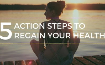 5 Action Steps to Regain Your Health